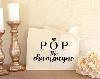 Bachelorette Tote Bag - Bachelorette Party Tote Bags - Pop the Champagne - Tote for Bridesmaids - Engagement Tote Bag - Pop Champagne Tot