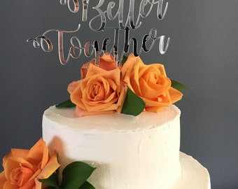 Cake Topper, Better Together, Wedding, Anniversary, Celebration