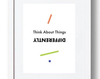 "Print ""Think about things differently.""  -  *INSTANT DOWNLOAD*"