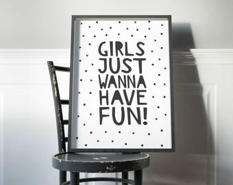 Girls just wanna have fun art print // Monochrome art print in black and white, Cyndi Lauper quote / Modern typography baby girl's art print