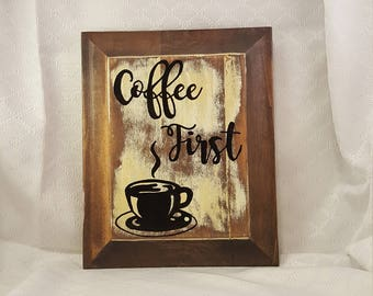 Coffee First, Hand Painted, Wood Sign, Wooden Sign, Country Sign, Rustic Sign, Coffee Sign, Distressed Sign, Home Decor, Rustic Home Decor