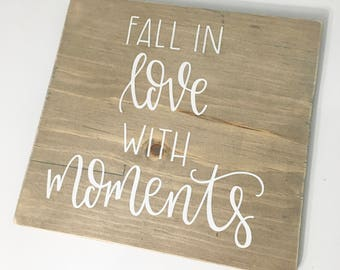 Fall In Love With Moments - Wood Sign | Custom Wood Sign | Rustic Sign | Home Decor | Gallery Wall | Hand Painted Sign | Hand Lettering