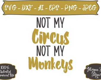 Mom Life SVG - Not My Circus Not My Monkeys SVG - Hashtag SVG - Life svg - Mom svg - Files for Silhouette Studio/Cricut Design Space