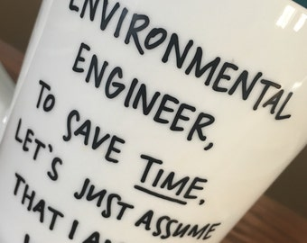 Custom Mug- Custom Coffee Mug- Custom cup- Personalized Mug-work humor- environmental engineer to save time lets just assume im never wrong