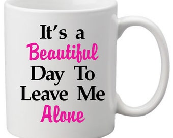 Beautiful day to leave me alone coffee mug