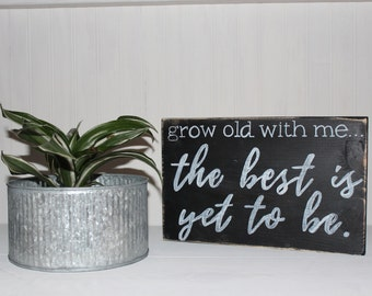 Grow Old with Me...Wood Sign