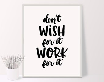 Don't wish for it Work for it print, motivational quote print, office decor, wall decor, lack and white typography poster, instant download