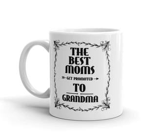 11 oz Coffee Mug:  The Best Moms Get Promoted To Grandma