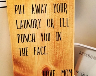 Put your laundry awau or ill punch you in the face.