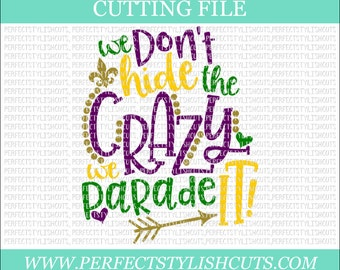 We Don't Hide The Crazy, We Parade It - Mardi Gras SVG, DXF, PNG, Eps Files for Cameo or Cricut - Louisiana Svg, Fat Tuesday Svg, Beads Svg