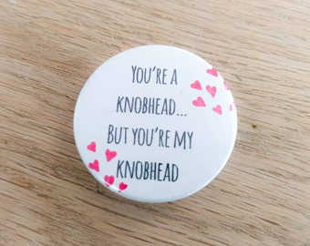 """Handmade rude funny Valentine's """"knobhead"""" badge - 38mm - button badge - sweary pin badge"""