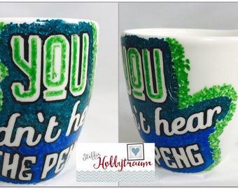 """CoffeeCup, coffee mug, coffee mug, Tea Cup, hand-painted """"You didn t hear the Peng"""""""