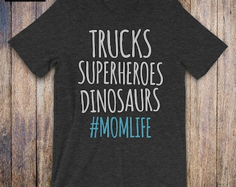 Trucks Superheroes Dinosaurs - Mothers Day Shirt, Gifts For Mom, Mom To Be Gift,  Funny Quote, Mother Of Boys, Mom Life