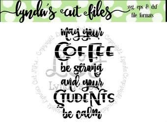 May your coffee be strong and your students be calm//SVG/EPS/DXF file