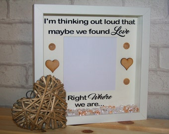 im thinking out loud that maybe we found love right where we are quote frame / ed sheeran lyrics photo frame / we found love quote frame