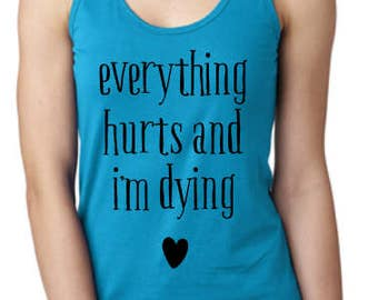 Everything Hurts And I'm Dying Tank Top - Work Out Tank Tops For Women - Funny Workout Tank - Workout Clothes - Workout Tanks With Sayings