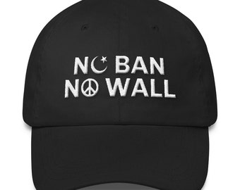 No Ban, No Wall, Muslim Immigrant Support, PREMIUM QUALITY Dad Cap, Anti Immigration Law, Let Them In, #MuslimBan, Fascism, Bigotry, Bannon