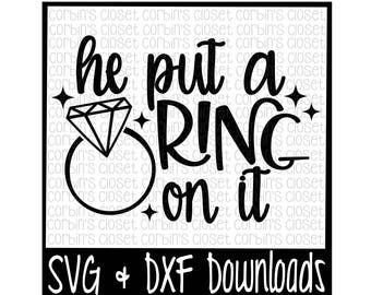 Engagement SVG * He Put A Ring On It Cut File - DXF & SVG Files - Silhouette Cameo, Cricut