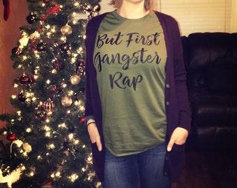 But First Gangster Rap Shirt gangster rap