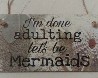 Mermaids plaque, wall hanging, gift for her, humour gift, funny gift, home decor, friend gift, birthday gift, New home gift, done adulting
