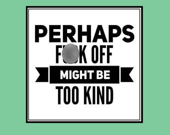 Perhaps F**k Off Might Be Too Kind Vinyl Sticker Decal Swear Word Bad Ass