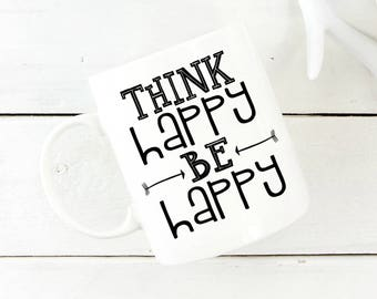 Think Happy Be Happy Coffee Mug - Positive Coffee Mug - Sympathy Gift - Uplifting Gift