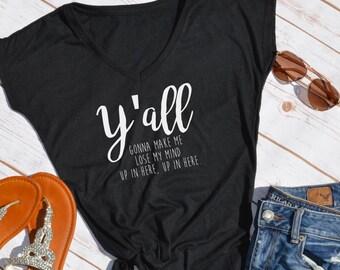 Y'all gonna make me lose my mind tshirt- funny mom shirt- mom shirt-