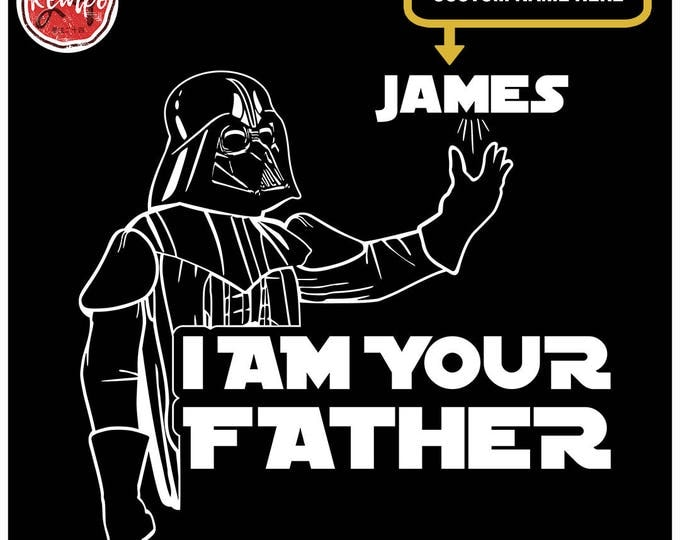 Custom I AM YOUR FATHER T-Shirt Star Wars Darth Vader Shirt Luke Skywalker Princess Leia A New Hope Empire Strikes Back Fathers Day Force