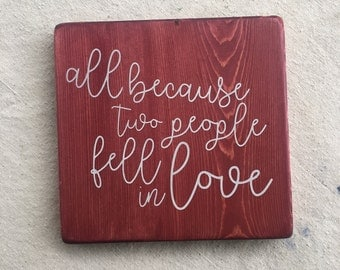 All Because Two People Fell In Love - rustic, stenciled and painted, handmade wood sign