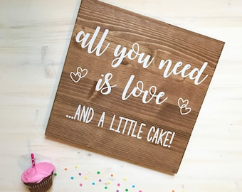 All You Need is Love and a Little Cake Dessert Table Wooden Sign for Weddings