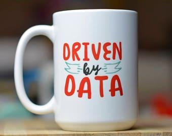 Driven by Data // Data Mug // Academic Humor Mug// Graduate Student Gift // Professor Gift // Nerdy Gift // Nerd Humor // Statistics Gift