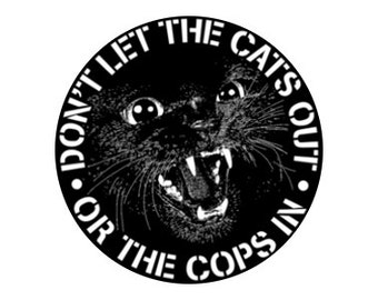 "Don't Let The Cats Out Or The Cops In 1"" pinback button"