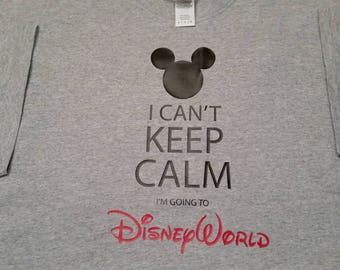 I Can't Keep Calm...I'M Going to Disney World T-Shirt (Many Sizes and Colors)