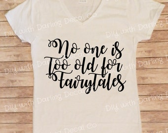 No One Is Too Old For Fairytales Iron on Decal DIY Tee Shirt Do It Yourself T Hoodie Sweatshirt Pull Over V Neck Tank Top Tote Bag Purse
