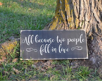 All Because Two People Fell in Love Wood Sign Vinyl Decal Wood Sign