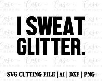 I Sweat Glitter SVG Cutting File, Ai, Png and Dxf   Instant Download   Cricut and Silhouette   Fitness   Gym   Workout   Glitter