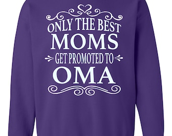 Only The Best Moms Get Promoted To Oma - Crewneck Sweatshirt - Oma Gift