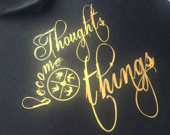 Thoughts become things shirt