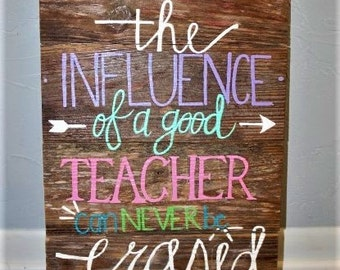The Influence of a Good Teacher Can Never Be Erased l teacher quote, teacher gift, pallet, pallet sign