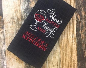 Personalized Kitchen Towel - Wine a Little Laugh Alot - Wine Lover's Gift - Hostess Gift
