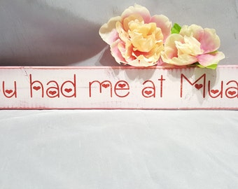 You Had Me At Muah Valentine hand made painted wood sign