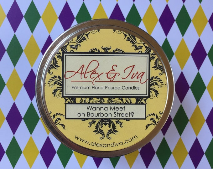 Wanna meet on Bourbon Street? - 8 oz tin