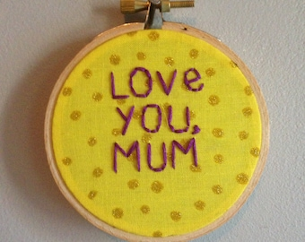 Love you, Mum - Mothers Day Embroidery Hoop