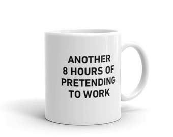 8 Hours of Pretending To Work - Mug - Working, Office, Coworker, Office Life, Procrastinate