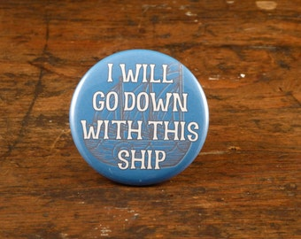 """I Will Go Down With This Ship - 2.25"""" fandom button or magnet"""