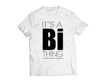 It's a Bi Thing Shirt