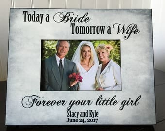 Personalized picture frame for parents of the bride // Parents wedding gift // Today a Bride Tomorrow a wife forever your little girl 4x6