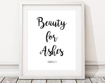 Beauty For Ashes Print PRINTABLE | Beauty For Ashes Quote Download | Christian Bible Verse Isaiah 61:3 Print | Custom Bible Verse Print
