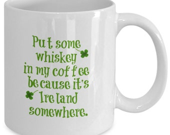 Funny Irish Coffee Mug - Whiskey in My Coffee - Ireland, Luck, St. Patrick's Day Gifts, Lucky Irish Coffee Mug, St Patty's Day Gifts