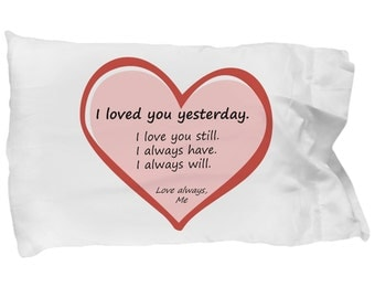 I Loved You Yesterday Heart Pillowcase - Gift for Valentines Day, Anniversary Gift, Wedding Gift